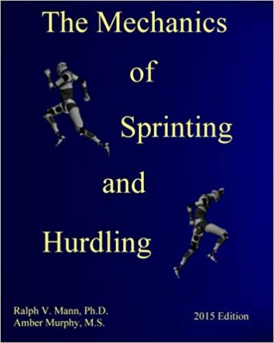 Sprint Academy the Mechanics of Sprinting and Hurdling Ralph Mann