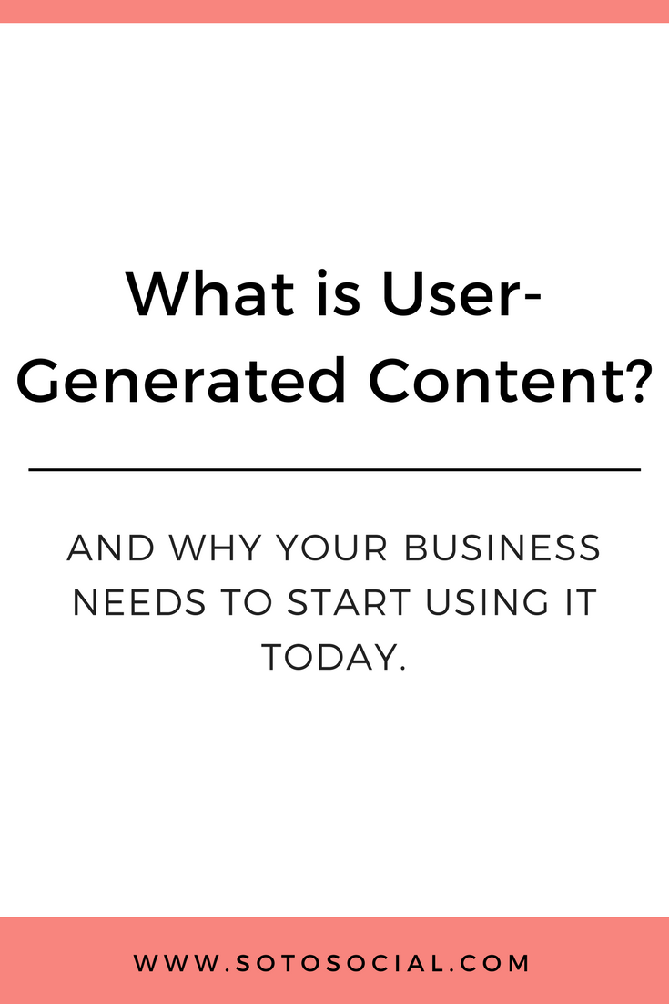Why your business needs to start using user-generated content today. | SotoSocial.com
