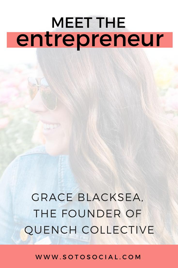 Meet The Entrepreneur Grace Blacksea Founder of Quench Collective | SotoSocial.com