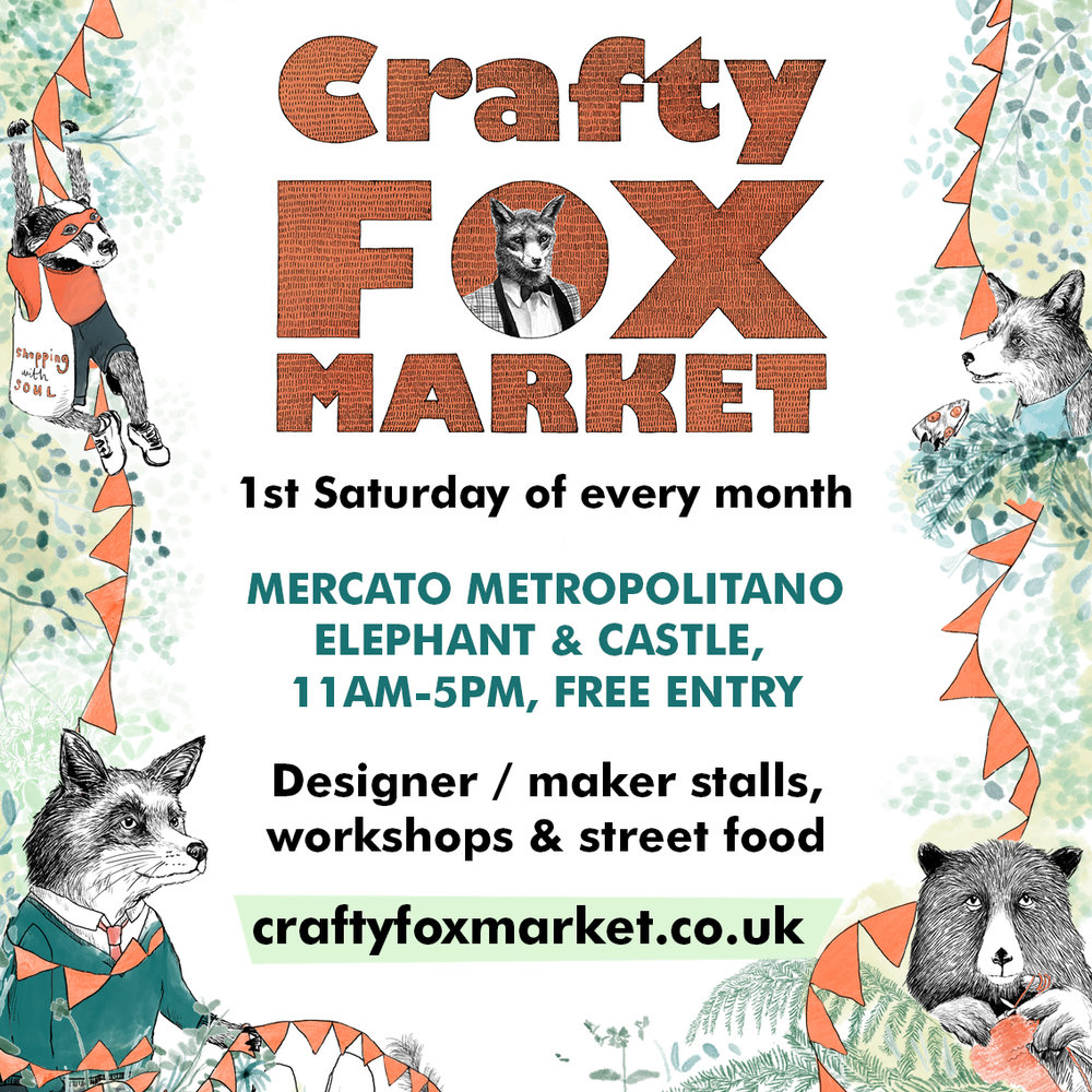 Crafty Fox Market - Saturday, September 1st, 201811:00 AM  5:00 PMMercato Metropolitano (map)Crafty Fox Market.  Entry - Free.I am excited to be joining the lovely Crafty Fox folk this summer, their markets are always beautifully curated and full to the brim with talented designer-makers...