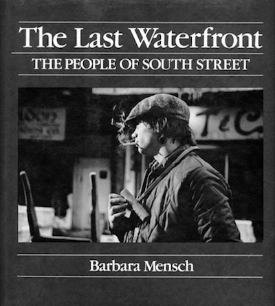 The Last Waterfront: The People of South Street Published by Freundlich Scribners 1985