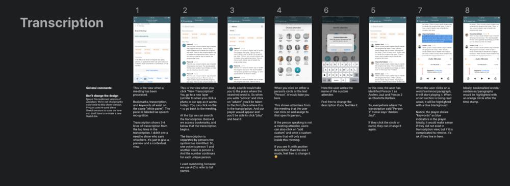 Her har vores iOS udviklere et pixel-perfekt UI design samtidig med at de får assisterende tekster, der uddyber flowet. Under vores møde, der sørger jeg også for at markere at såfremt der er problemer, så står jeg til rådighed så vi kan finde et kompromis og arbejde udenom det tekniske problem. Billedet er fra vores nye transcriptions-feature som bliver Danmarks første transkriberings værktøj