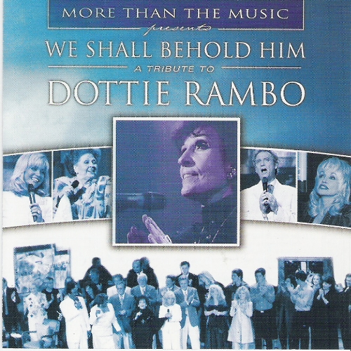 WE SHALL BEHOLD HIM A Tribute To Dottie Rambo Various Artists 2003