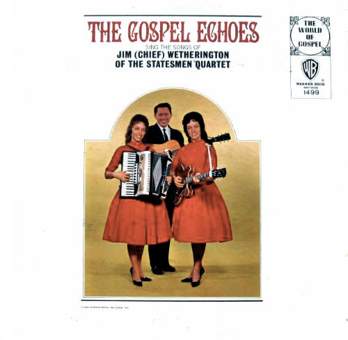THE GOSPEL ECHOES SING THE SONGS OF JIM (CHIEF) WETHERINGTON OF THE STATEMEN QUARTET 1963