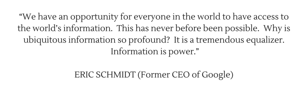 """""""We have an opportunity for everyone in the world to have access to the world's information. This has never before been possible. Why is ubiquitous information so profound_ It is a tremendous equalizer. Information i.png"""