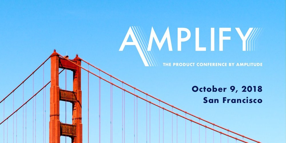 Amplify 2018 - Amplify 2018, a conference focused on building and growing products through data.