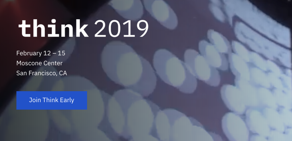 Think 2019 - The speaker list and agenda has not been posted yet, but we've been confirmed as speakers! Stay tuned for more information. Sign up to attend!