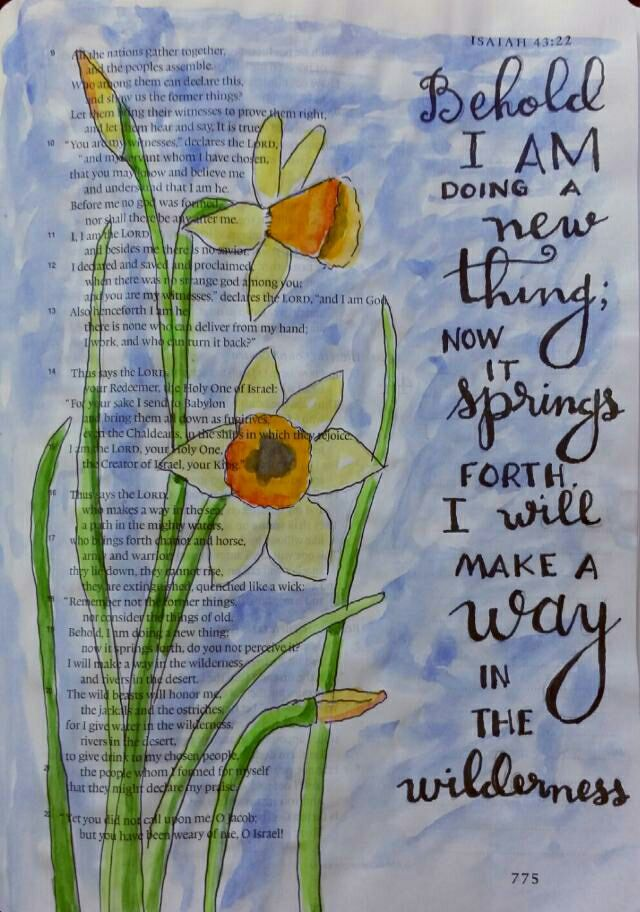 """Isaiah 43:22 One Spring morning in my 15th year, my father and I were getting in the car to go to church early, as we sang in the choir together. He asked me, """"Do you notice anything?"""" I looked around the driveway and said, """"No."""" He said, """"Look! The daffodils are starting to sprout!"""" He talked to me about how important it is to pay attention. When God is doing something new, we might miss it if we're not paying attention."""