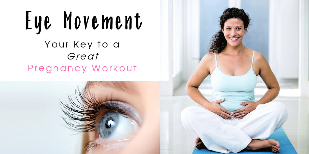 Eye movement Your Key to a Great Pregnancy Workout - 5MinuteBack Pregnancy