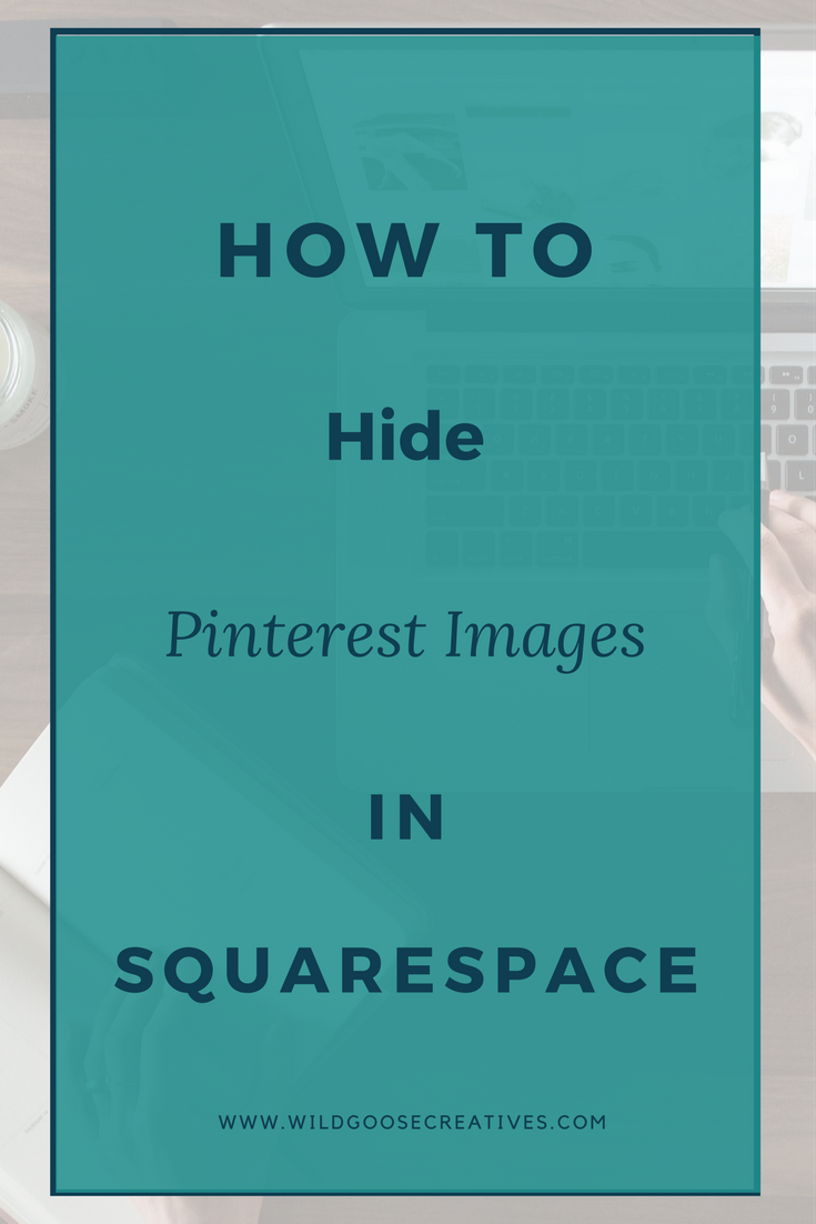 How To Hide Pinterest Images in Squarespace — WildGoose Creatives
