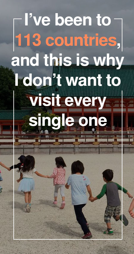 ive-been-to-113-countries-and-this-is-why-I-dont-want-to-visit-every-single-one.jpg