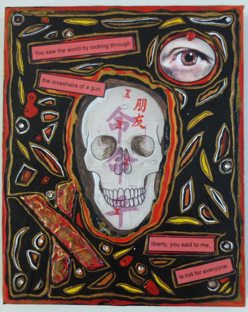 Mixed-media collage, acrylic on canvas, collage, text.  You saw the world by looking through  the crosshairs of a gun,  liberty, you said to me,  is not for everyone.