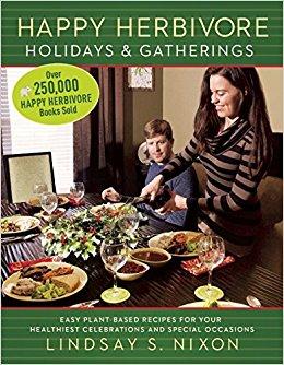 Happy Herbivore Holidays & Gatherings by Lindsay Nixon