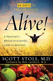 Alive! A Physician's Biblical and Scientific Guide to Nutrition  by Scott Stoll, MD