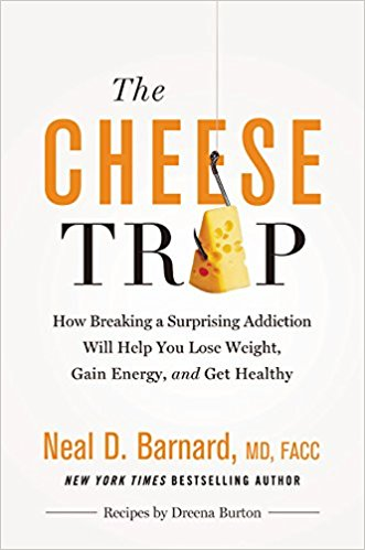The Cheese Trap  by Neal Barnard, MD