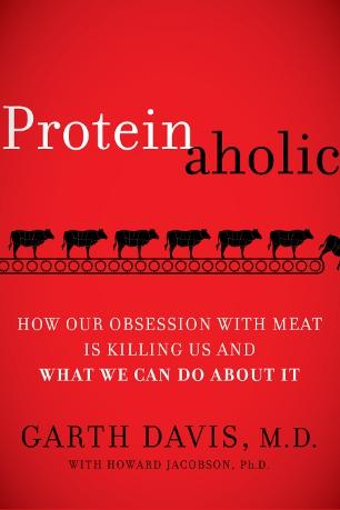 Proteinaholic by Garth Davis, MD