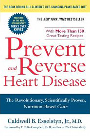 Prevent and Reverse Heart Disease  by Caldwell Esselstyn, MD