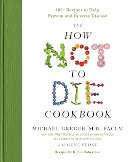 The How Not to Die Cookbook  by Michael Greger, MD