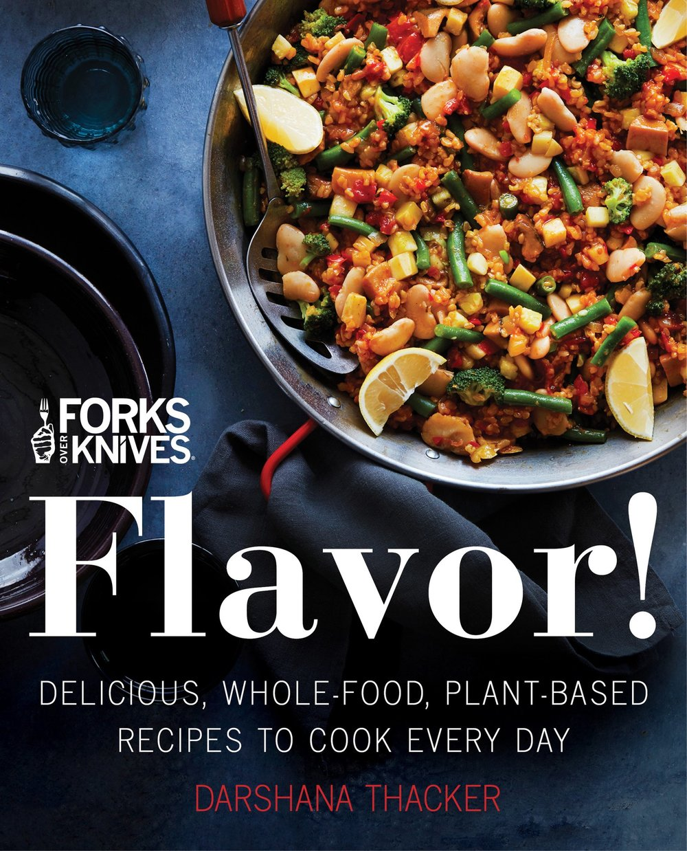 Forks Over Knives: Flavor  by Darshana Thacker