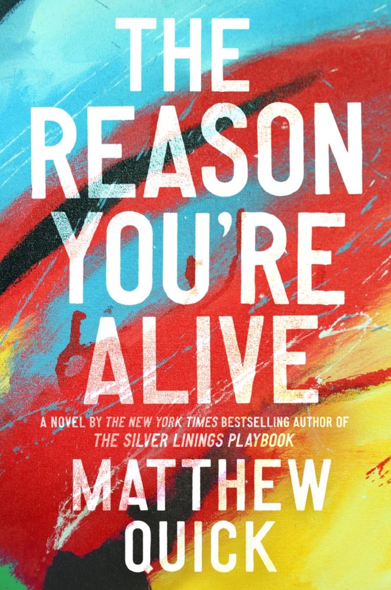 THE REASON YOU'RE ALIVE_Matthew Quick.jpg