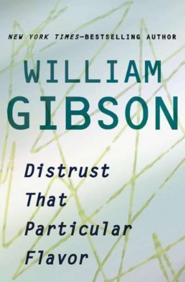 DISTRUST THAT PARTICULAR FLAVOR_William Gibson.jpg
