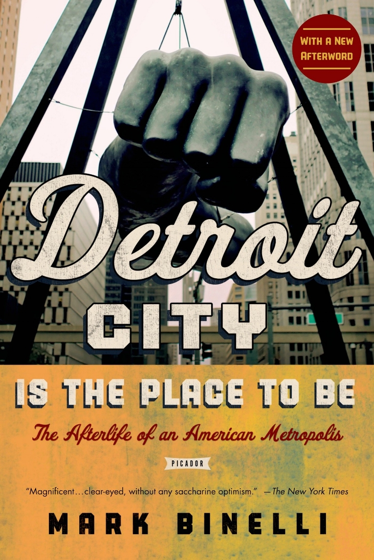 DETROIT CITY IS THE PLACE TO BE_Mark Binelli.jpg