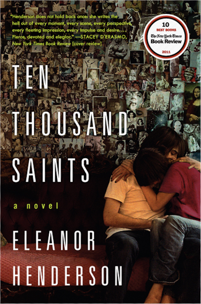 Ten Thousand Saints  by Eleanor Henderson   New York Times  10 Best Books of the Year (2011)