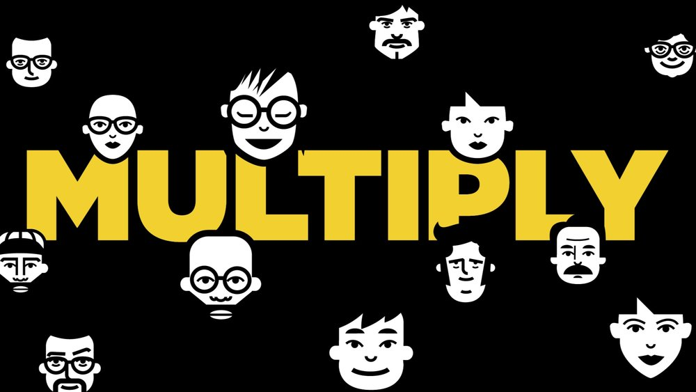 Multiply  - Because multiplication is better than addition.