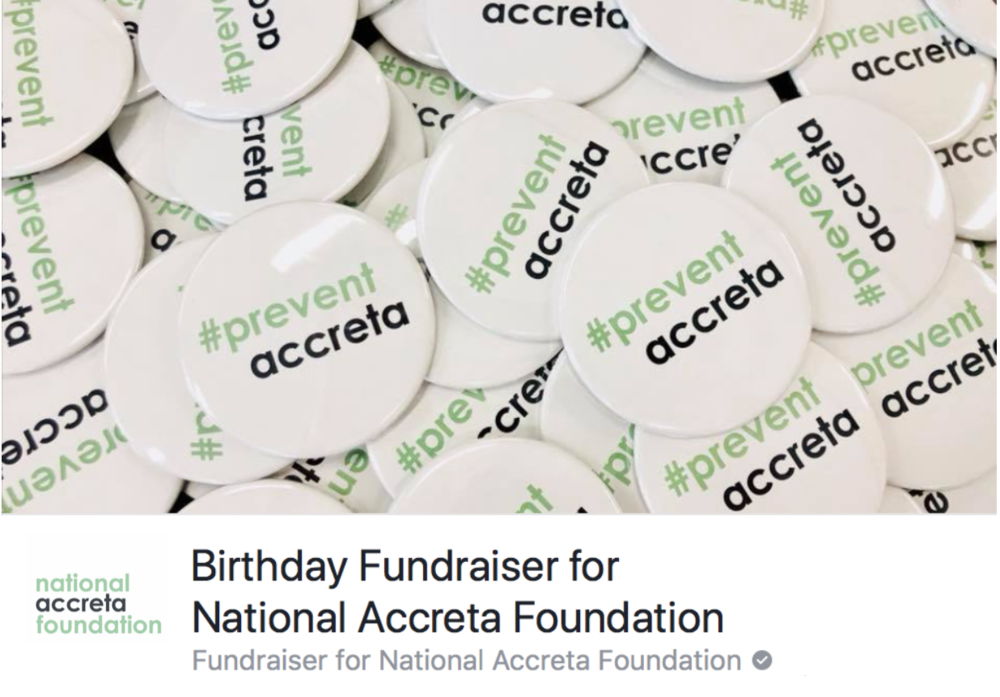 Donate and fundraise for NAF on Facebook. - Donate to NAF directly from our Facebook page and host a Facebook Fundraiser to tell your friends and family why it's important to you to #preventaccreta.