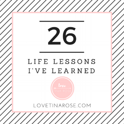 Love Tina Rose: 26 Life Lessons I've Learned