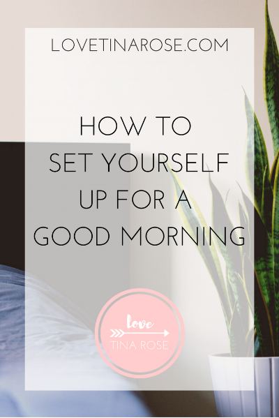 love tina rose how to set yourself up for a good morning