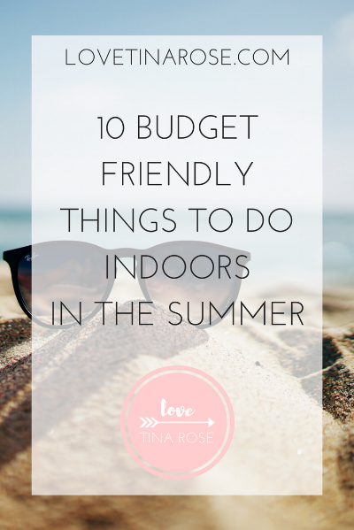 Love Tina Rose 10 Budget Friendly Things to do Indoors in the Summer