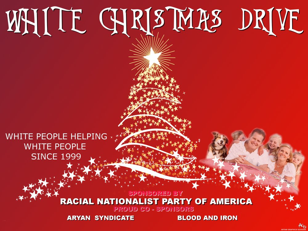 Every year since 1999, the Racial Nationalist Party of America has sponsored a White Christmas Drive for needy White kids and elderly.  We accept canned foodstuffs and blankets for the elderly; new and used clothing, coloring books, art materials, action toys, dolls, games and basically any kind of new toy for the kids.  We also accept monetary donations which assist us in the mailing costs.  Any such donations must be made payable to:  Karl Hand, Bookseller, P.O. Box 1281, Lockport, NY 14095.  Please earmark for the White Christmas Drive so we know to dedicate your donation accordingly.  These are not tax deductible as we don't want the help of the federales in any way shape or form.  That would give them a certain legitimacy that we will never give them.