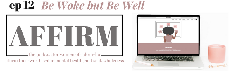 ep 12 be woke but be well AFFIRM podcast by Redefine Enough