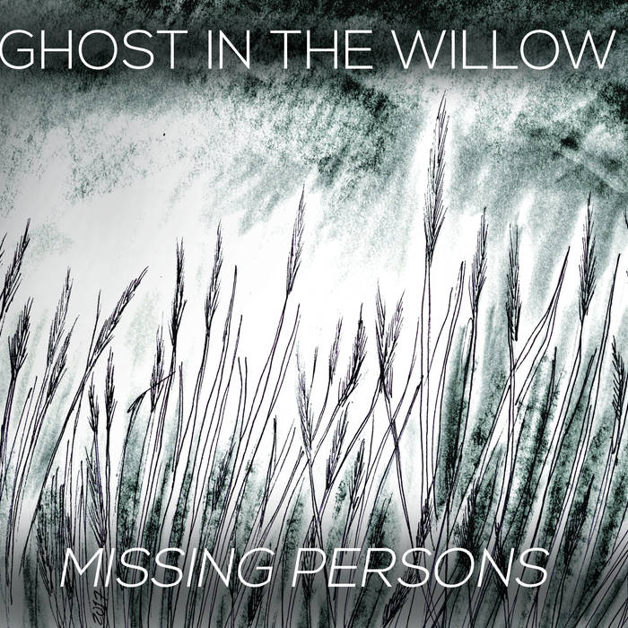 Ghost In The Willow - Album: Missing PersonsRelease date: October 13, 2017Label: Unsigned