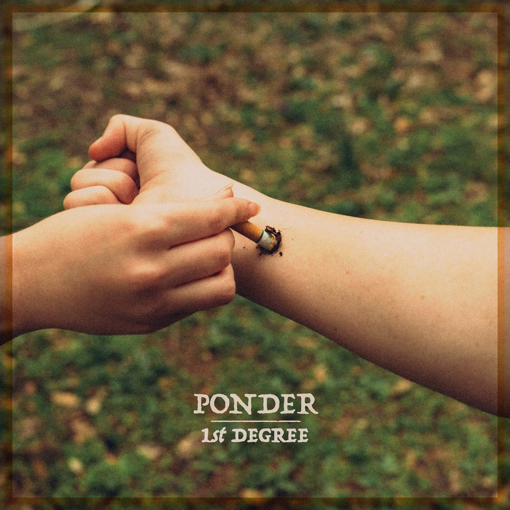 Ponder // 1st Degree - Release date: May 19, 2017Label: Unsigned
