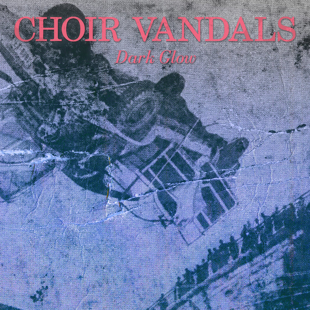 Choir Vandals // Dark Glow - Release date: July 14, 2017Label: Animal Style Records