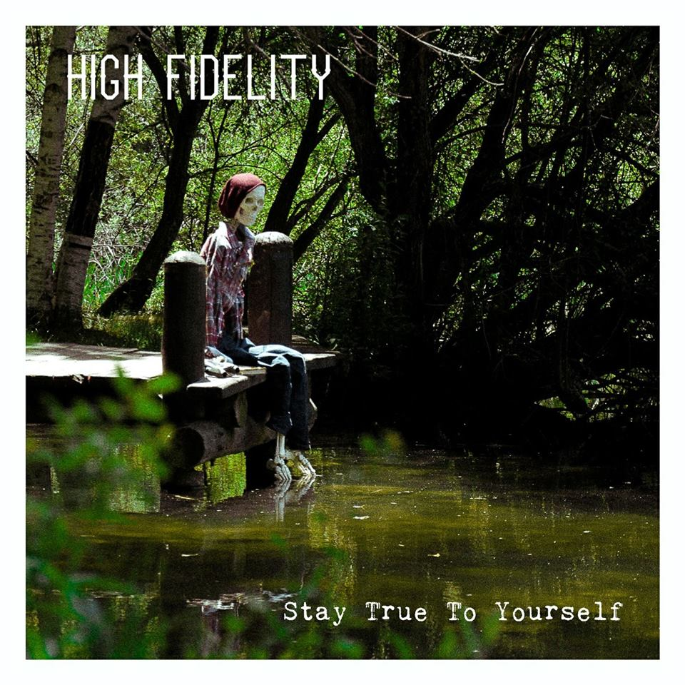 High Fidelity - Album: Stay True To YourselfRelease date: December 30, 2017Label: Unsigned
