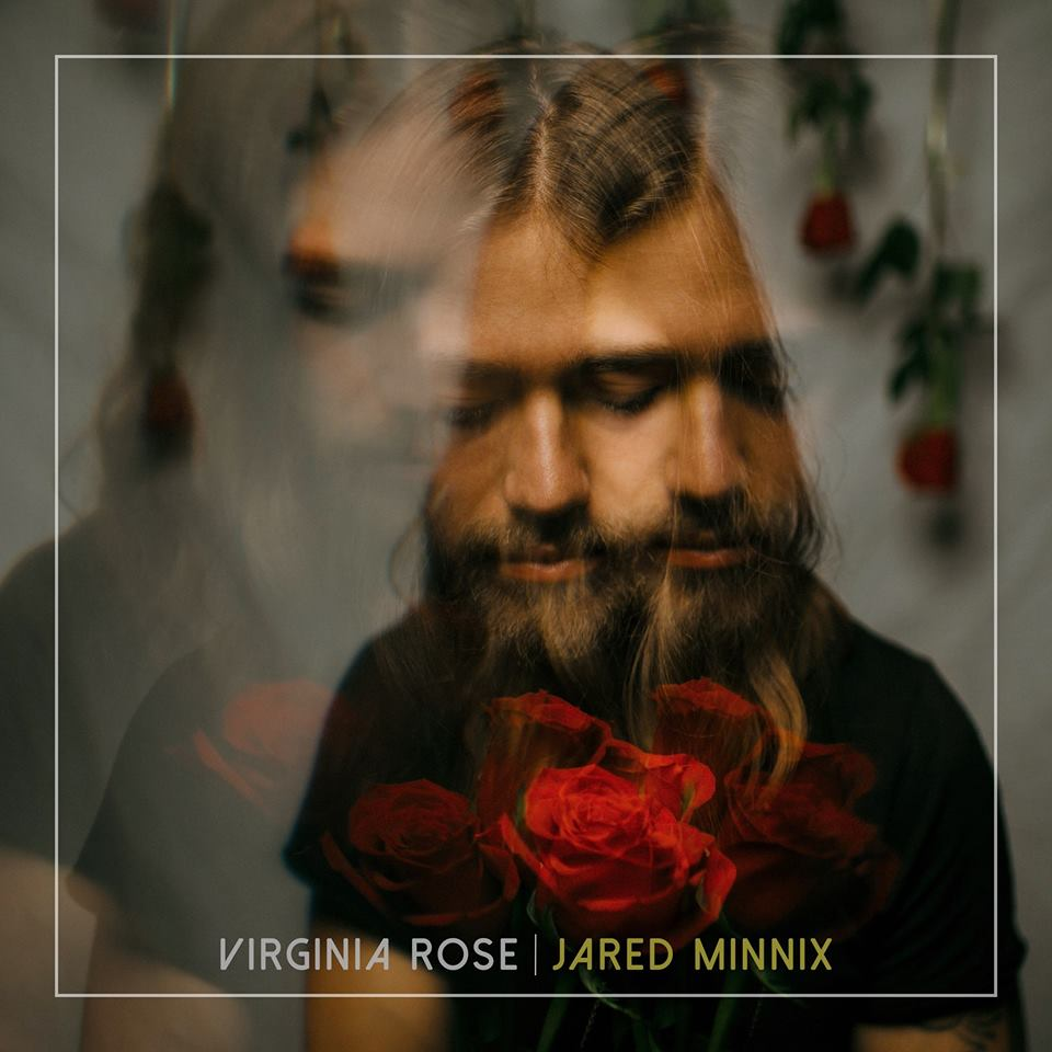 Jared Minnix // Virginia Rose - Nashville based by way of Virginia indie pop artist Jared Minnix has released a catchy new single titled