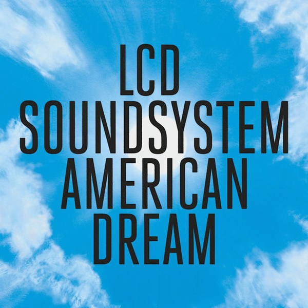 LCD Soundsystem // American Dream - Release date: September 1, 2017Label: DFA Records/Columbia