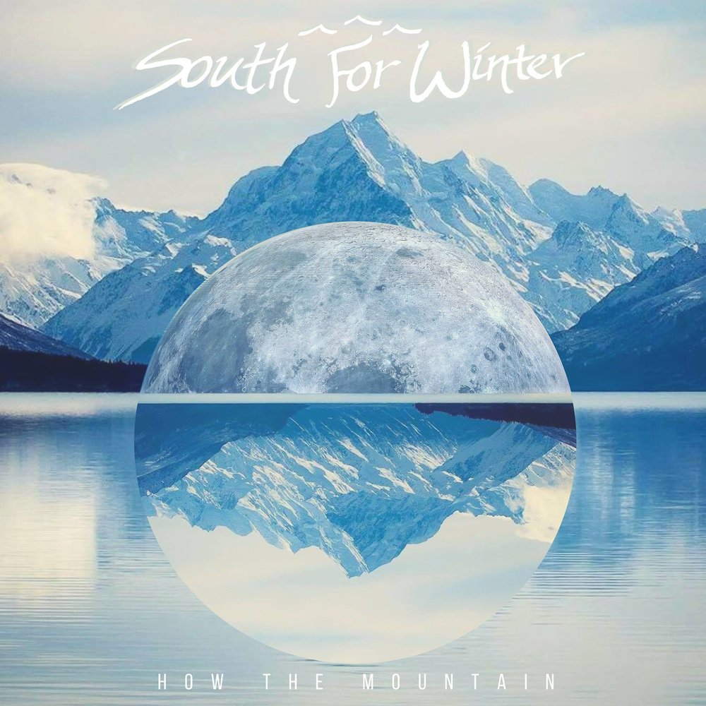 South For Winter - EP: How The MountainRelease Date: August 10, 2018