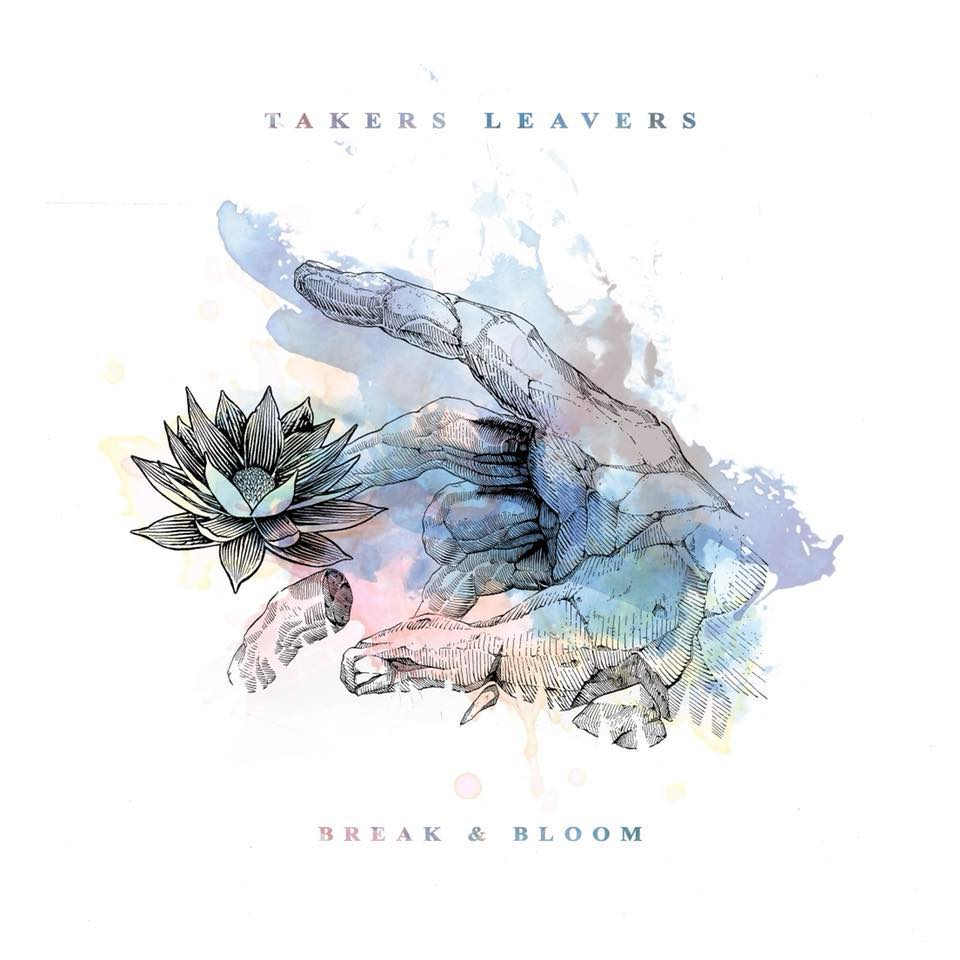Takers Leavers - EP: Break & BloomRelease date: September 7, 2018
