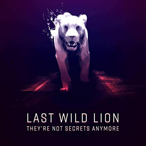 Last Wild Lion - Album: They're Not Secrets AnymoreRelease date: September 21, 2018