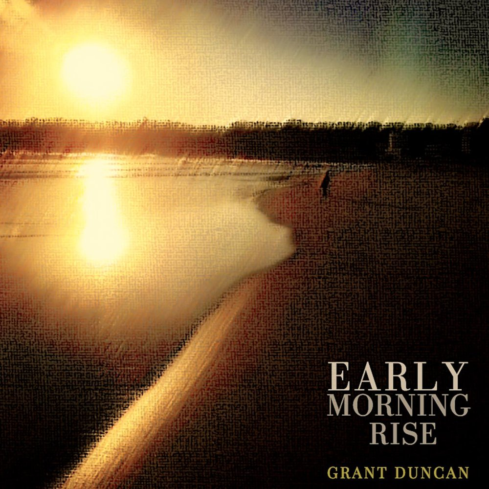 Grant Duncan // Early Morning Rise - Release date: November 1, 2018