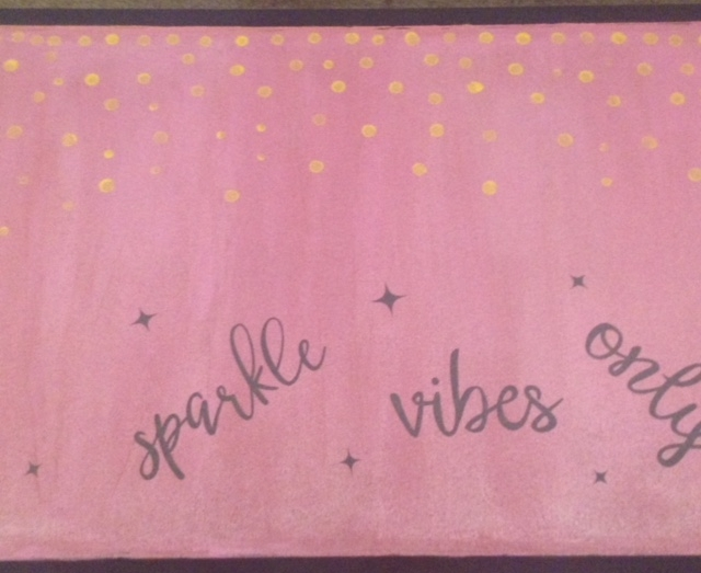 Use an eraser tip or a circle paint sponge to enhance your board with dots. I also used my Cricut Air 2 to make a positive reminder message: Sparkle Vibes Only!