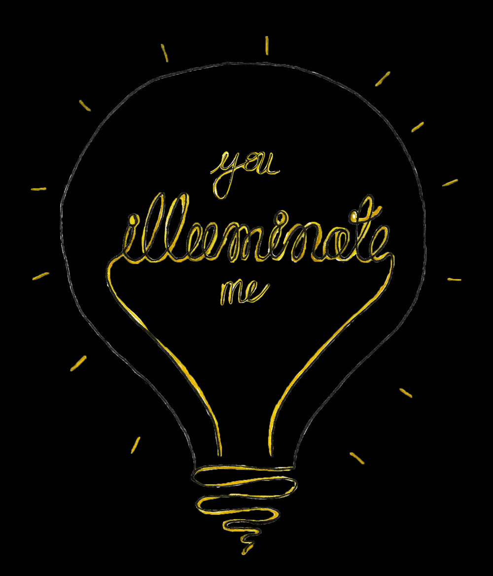 """I always liked the word """"illuminate"""" and wanted to use it in something..."""