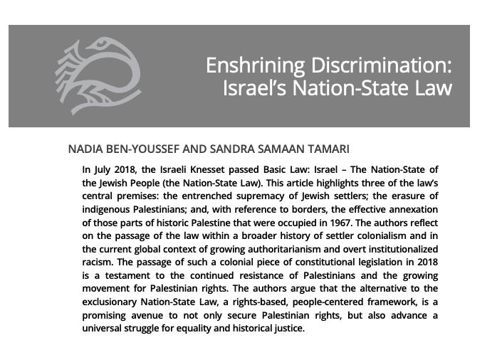 Enshrining Discrimination: Israel's Nation-State Law   Nadia Ben-Youssef, Sandra Samaan Tamari   Journal of Palestine Studies , Vol. 48 No. 1, Autumn 2018; (pp. 73-87)  DOI:  10.1525/jps.2018.48.1.73