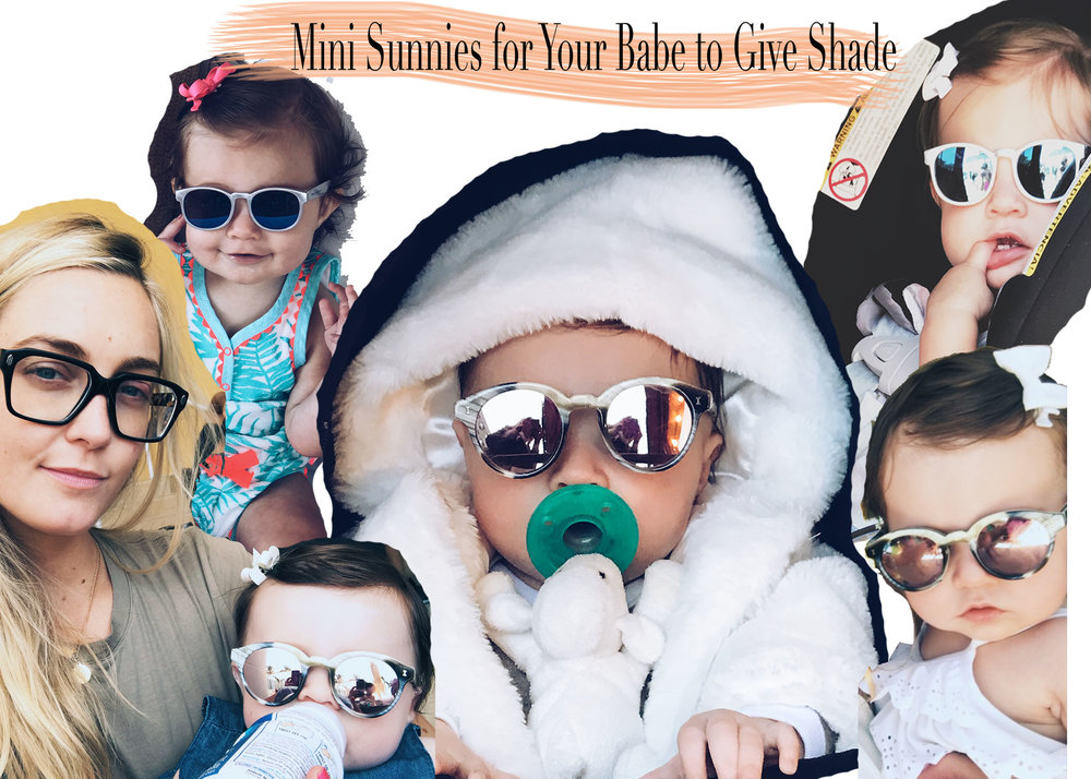 - It was a given that buying baby shoes would be a serious addiction, but I've really surprised myself with how obsessed I've become with mini sunnies for my little miss. Everywhere I turn it seems like I find another irresistible pair. These mirrored Illesteva pair are my current fav but some others that I'm loving you can shop below!