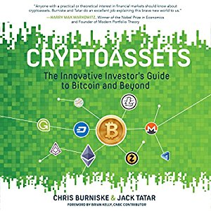"""Cryptoassets: The Innovative Investor's Guide to Bitcoin and Beyond"" by Chris Burniske and Jack Tatar"