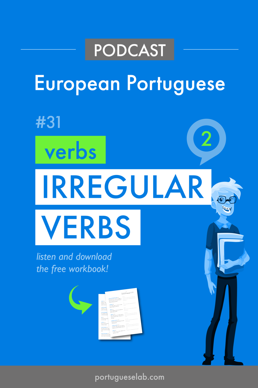 Portuguese Lab Podcast - European Portuguese - 31 - Irregular verbs 2.png